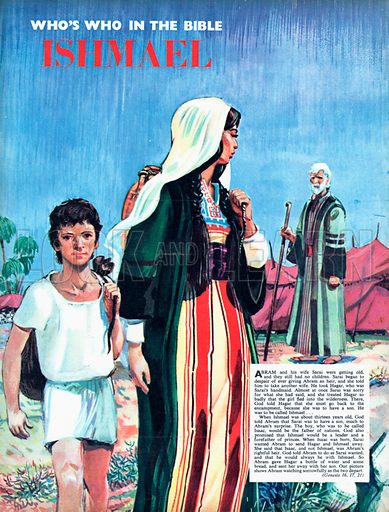 Ishmael.  Our picture shows Abram watching sorrowfully as Hagar and Ishmael depart.  Genesis 16, 17, 21.