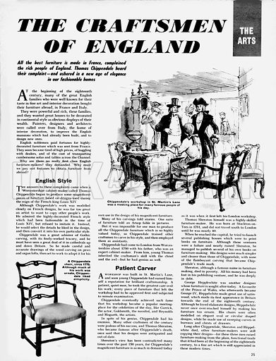 "The Arts: The Craftsmen of England. ""All the best furniture is made in France,"" complained the rich people of England. Thomas Chippendale heard their complaint -- and ushered in a new age of elegance in our fasionable homes."