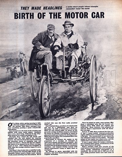 They Made Headlines: Birth of the Motor Car. On a damp, misty spring morning in 1885, a German engineer, Carl Benz, and his partner, Max Rose, emerged from their workshop pushing a queer tricycle-like contraption...