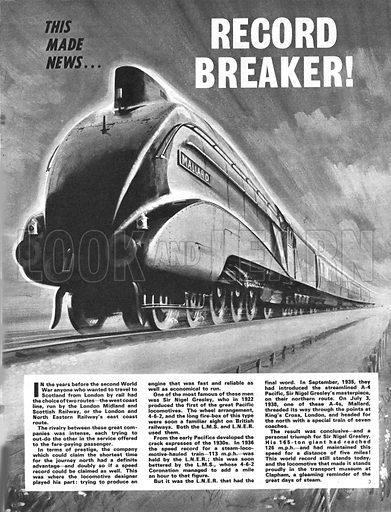 This Made News: Record Breaker! The Mallard, a streamlined A-4 Pacific type engine created by Sir Nigel Gresley, raced north from London in 1938 and set a new record of 126 mph.