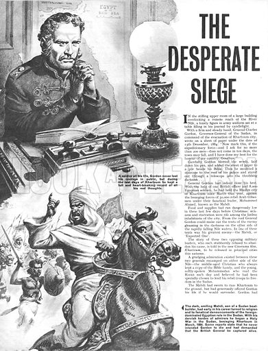 The Desperate Siege. A soldier all his life, General Gordon never lost his courage in public. But during the last days of Khartoum he kept a full and heart-breaking record of all his real thoughts.