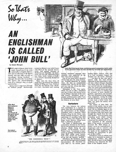 So That's Why an Englishman is Called 'John Bull'. The name is derived from the political satire 'Law of a Bottomless Pit; the first part of the History of John Bull' written by Dr. John Arbuthnot, the Scottish physician to Queen Anne.