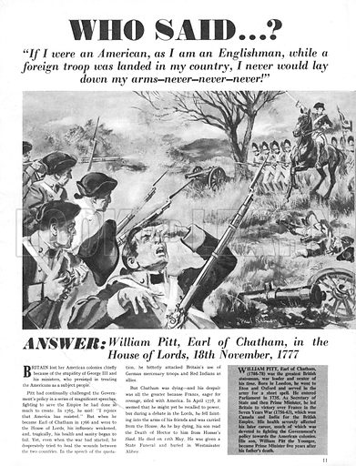 """Who Said...? """"If I were an American, as I am an Englishman, while a foreign troop was landed in my country, I never would lay down my arms -- never -- never -- never!"""" William Pitt at the House of Lords in November 1777."""