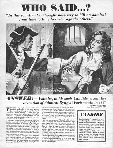 """Who Said...? """"In this country it is thought necessary to kill an admiral from time to time to encourage the others."""" Voltaire, in his book Candide, about the execution of Admiral Byng at Portsmouth in 1757."""