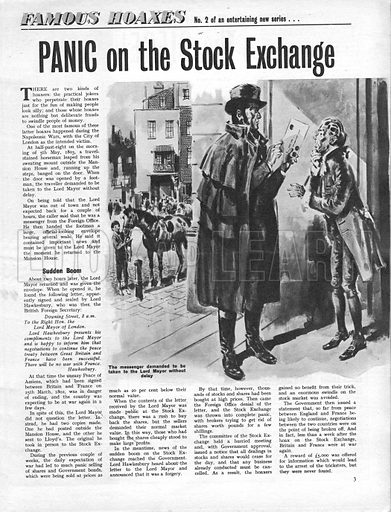Famous Hoaxes: Panic on the Stock Exchange. In London, during the Napoleonic Wars, a messenger arrived at the door of the Lord Mayor of London claiming that a peace treaty had been signed between France and England. Later it was found to be a forgery, created to influence the price of shares on the Stock Exchange.