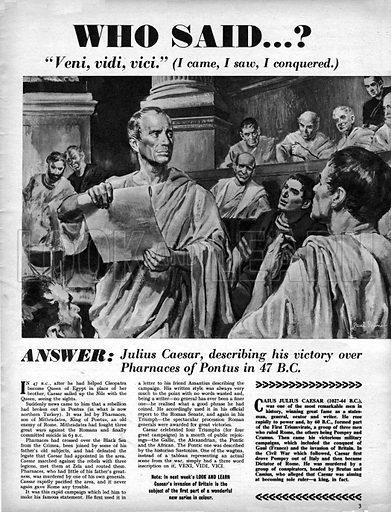 "Who Said...? ""Veni, vidi, vici."" (I came, I saw, I conquered) -- Julius Caesar, describing his victory of the Pharnaces of Pontus in 47 BC."