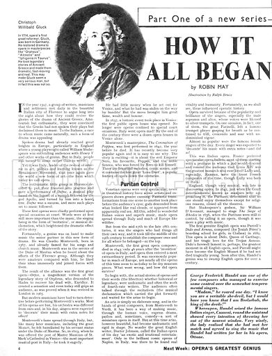The Story of Opera: How It All Began. George Frederick Handel was one of the few composers who managed to exercise some control over the somewhat tempremental singers of opera. Cuzzoni was one Italian singer who realised that if she was to last any time in Handel's latest opera, Ottone, she would have to sing the music as it had been written.