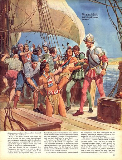 Operation Redskin. In 1605, Sir Ferdinando Gorges sailed to America and kidnapped five Indians so that the Lord Chief Justice could learn more about native Americans.