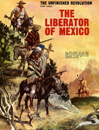 The Unfinished Revolution: The Liberator of Mexico. The old rebel leaders came down from their hiding places in the mountains to join the struggle.
