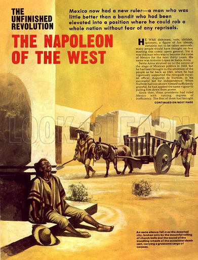 The Unfinished Revolution: The Napoleon of the West. In 1833, Mexico was swept by a wave of cholera. The eerie silence that fell over the city was broken only by the sounds of the death carts carry their gruesome cargo of corpses.