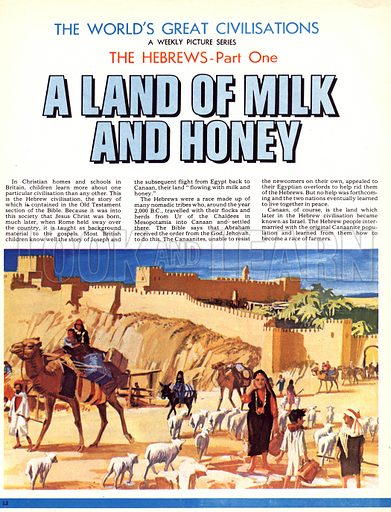 The World's Great Civilisations. The Hebrews: A Land of Milk and Honey. The Hebrews settled in Canaan around 2,000 BC.