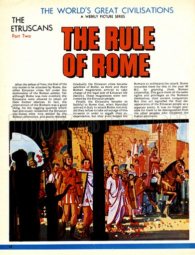 The World's Great Civilisations. The Etruscans: The Rule of Rome. Gradually the Etruscan cities fell under the domination of the Roman armies and, although allowed to retain their former liberties, benefitted as satellites of Rome.