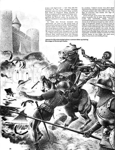 The Story of the Gun: The Age of Artillery. King James II of Scotland was killed when a cannnon blew up during the siege of Roxburgh Castle.