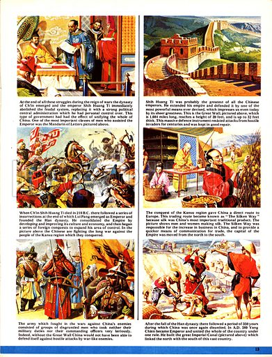 "The World's Great Civilisations. The Chinese: The Silken Way. (1) During the dynasty of Ch'in, under emperor Shih Huang Ti, the feudal states gave way to central government; organised by assistants to the Emeror such as the Mandarin of Letters pictured; (2) Shih Huang Ti was responsible for the building of the Great Wall of China; (3) Lui Pang, founder of the Han dynasty, emerged victorious from the insurrections following Shih Huang Ti's death; (4) The conquest of the Kansu region opened up trading routes to Europe known as ""The Silken Way""; (5) Chinese warriors; (6) After the collapse of the Han Dynasty, it was 350 years before China came under one ruler again. Yang Chien was responsible for the building of the Imperial Canal, pictured."