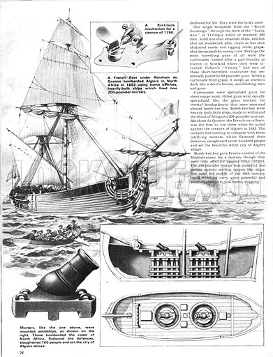 The Story of the Gun: The Cannon Goes to Sea. The French fleet under Abraham du Quesne bombarded Algiers in North Africa in 1682 using bomb kitchens, heavily built ships which fired 200-pounder mortars (seen below); (inset top) firing mechamism for a flint-lock cannon; (bottom right) cutaway drawing showing how the mortars were mounted.