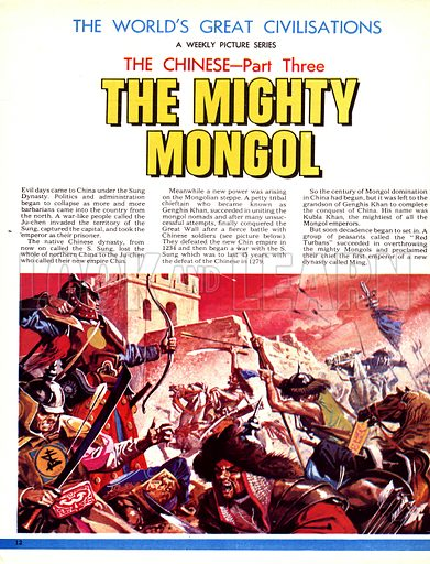 The World's Great Civilisations. The Chinese: The Mighty Mongol. Genghis Khan succeeded in uniting the Mongol nomads and finally conquered the Chinese in battles that raged from 1234 to 1279.