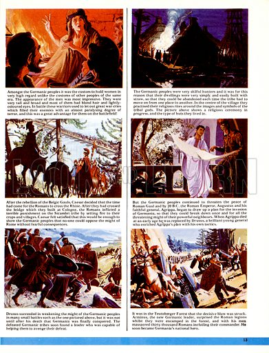 The World's Great Civilisations. The Germans: The Savage God. (1) Women were held in high esteem; (2) The Germanic people were nomadic hunters, therefore their houses were simple and easy to construct; (3) Caesar crosses the Rhine; (4) Augustus and his general, Agrippa; (5) Drusus succeeded in weakening the Germanic races in a series of small battles; (6) Arminus, the German leader, surprises the legions in the Teutoberger Forest and massacres thirty thousand Romans.