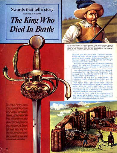 Swords That Tell a Story: The King Who Died in Battle. The sword of King Gustavus Adolphus II of Sweden (top), whose raised it to rally his troops the Thirty Years' War. The Duke of Freidland's troops saw the glint of the sword and gunners fired (bottom), killing the King instantly.