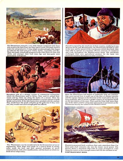The World's Great Civilisations. The Phoenicians: A Mysterious People. (1) using simple wooden ploughs, the Phoenicians cultivated the land; (2) By sea, they set up trade routes throughout the Mediterranean basin; (3) Herodotus records that, in North Africa, the Phoenicians would lay out their goods and allow the natives to examine them and leave behind gold in barter; (4) Phoenicians used the Polar Star for sea navigation and, for years, it was known to sailors as the Phoenician Star; (5) The Phoenicians became master ship builders possessing both a merchant and military (6) fleet.