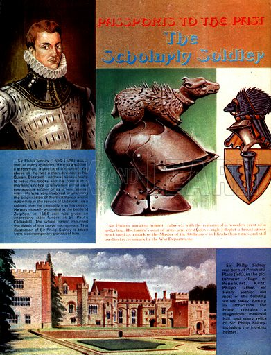 Passports to the Past: The Scholarly Soldier. Sir Philip Sidney (top left) was a soldier, statesman and poet devoted to Queen Elizabeth I. He liked jousting (his helmet seen centre top). He was born at Penshurst Place (bottom) in Kent.