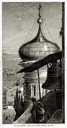 On the Belfry: The Ivan Veliki Tower, Moscow. Illustration from Russian Pictures by Thomas Michell (Religious Tract Society, 1889).