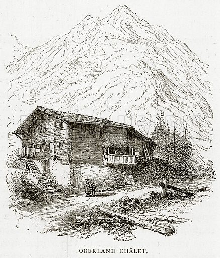 Oberland Chalet. Illustration from Swiss Pictures by Samuel Manning (Religious Tract Society, c 1870).
