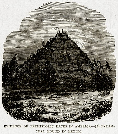 Evidence of Prehistoric Races in America--(2) Pyramidal Mound in Mexico. Illustration from With the World
