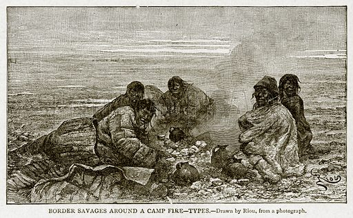 Border Savages around a Camp Fire--Types. Illustration from With the World's People by John Clark Ridpath (Clark E Ridpath, 1912).