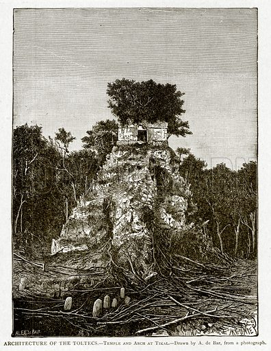 Architecture of the Toltecs. – Temple and Arch at Tikal. Illustration from With the World's People by John Clark Ridpath (Clark E Ridpath, 1912).