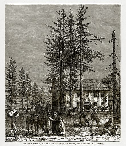Pollard Station, on the Stage-Coach Route, Lake Donner, California. Illustration from The Countries of the World by Robert Brown (Cassell, c 1890).