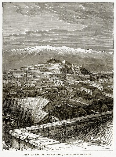View of the City of Santiago, the Capital of Chili. Illustration from The Countries of the World by Robert Brown (Cassell, c 1890).