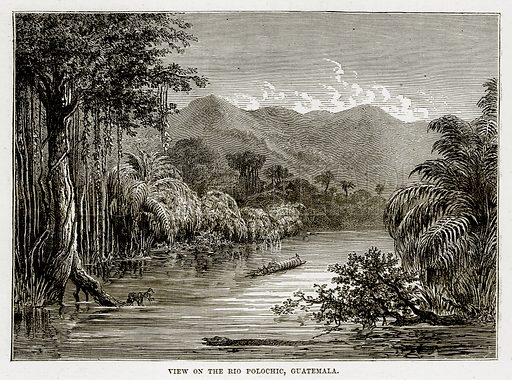 View on the Rio Polochic, Guatemala. Illustration from The Countries of the World by Robert Brown (Cassell, c 1890).