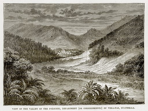 View of the Valley of the Polochic, Department (or Corregimiento) of Vera-Paz, Guatemala. Illustration from The Countries of the World by Robert Brown (Cassell, c 1890).