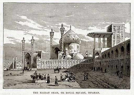 The Maidan Shah, or Royal Square, Ispahan. Illustration from The Countries of the World by Robert Brown (Cassell, c 1890).