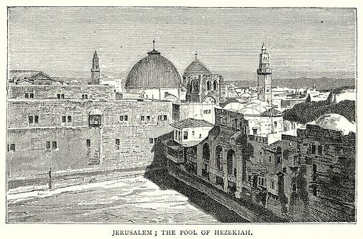 Jerusalem; The Pool of Hezekiah. Illustration from The Illustrated History of the World (Ward Lock, c 1880).