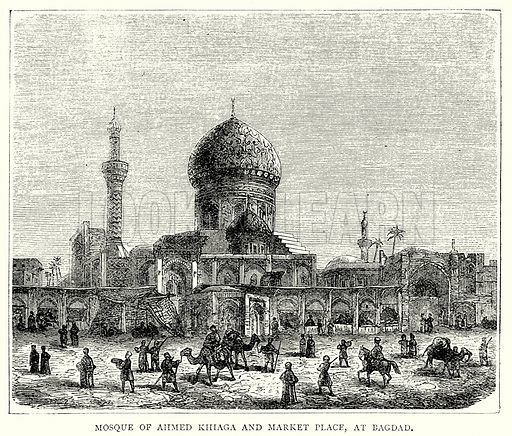 Mosque of Ahmed Khiaga and Market Place, at Bagdad. Illustration from The Illustrated History of the World (Ward Lock, c 1880).