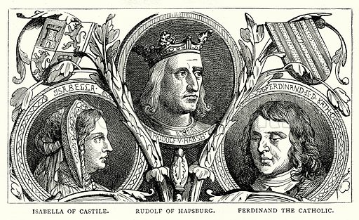 Isabella of Castile. Rudolf of Hapsburg. Ferdinand the Catholic. Illustration from The Illustrated History of the World (Ward Lock, c 1880).