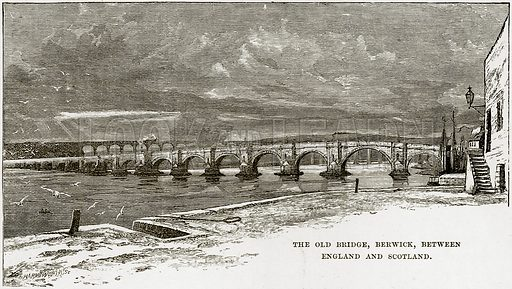 The Old Bridge, Berwick, between England and Scotland. Illustration from Our Own Country (Cassell, c 1890).