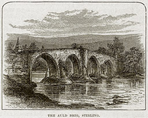 The Auld Brig, Stirling. Illustration from Cassell's History of England (special edition, AW Cowan, c 1890).