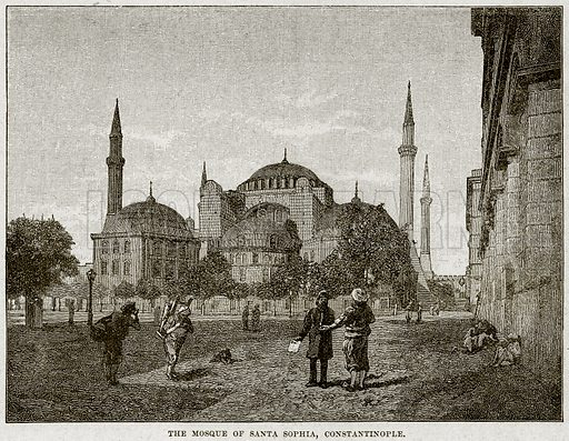 The Mosque of Santa Sophia, Constantinople. Illustration from Cassell's History of England (special edition, AW Cowan, c 1890).