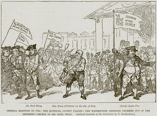 General Election of 1784: The Hustings, Covent Garden: The Westminster Deserter drummed out of the Regiment – Defeat of Sir Cecil Wray. Sir Cecil Wray. Sam House (Publication on the Side of Fax). Charles James Fax. Illustration from Cassell's History of England (special edition, AW Cowan, c 1890).