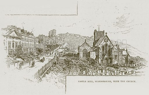 Castle Hill, Scarborough, with the Church. Illustration from Cathedrals, Abbeys and Churches by T G Bonney (Cassell, 1891).