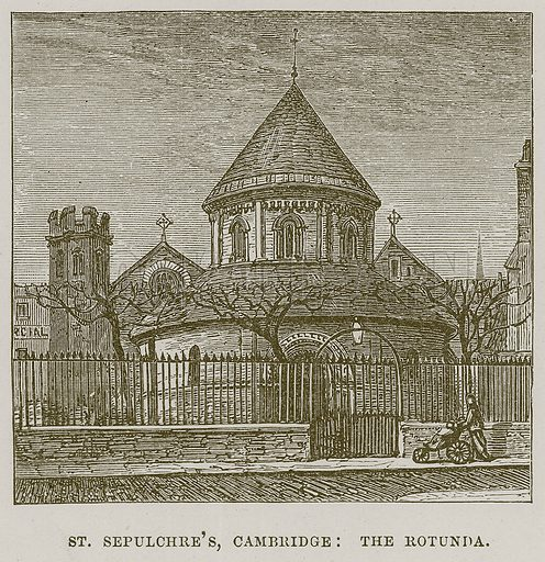 St. Sepulchre's, Cambridge: The Rotunda. Illustration from Cathedrals, Abbeys and Churches by T G Bonney (Cassell, 1891).