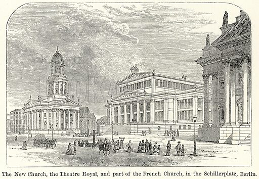 The New Church, the Theatre Royal, and Part of the French Church, in the Schillerplatz, Berlin. Illustration for The World As It Is by George Chisholm (Blackie, 1885).