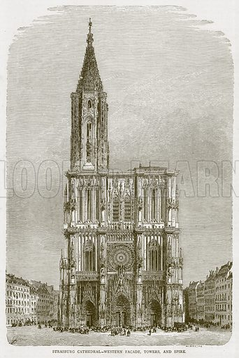 Strasburg Cathedral-Western Facade, Towers, and Spire. Illustration from Illustrated Travels edited by HW Bates (Cassell, c 1880).