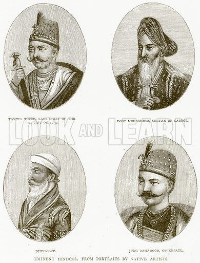 Eminent Hindoos, from Portraits by Native Artists. Tantia Topee, Last Chief of the Mutiny of 1857. Dost Mohammed, Sultan of Cabool. Dinnanat. Jung Bahadoor, of Nepaul. Illustration from Illustrated Travels edited by H W Bates (Cassell, c 1880).