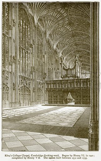 King's College Chapel, Cambridge (looking East). Begun by Henry VI in 1441; completed by Henry VII. The Screen Built between 1531 and 1535. Illustration from A Student's History of England by Samuel R Gardiner (Longmans, 1902).