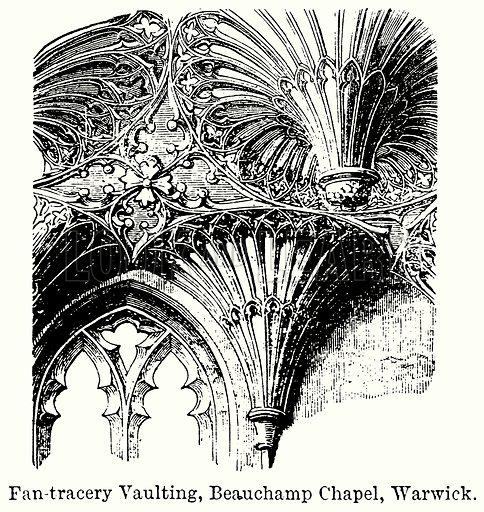 Fan-Tracery Vaulting, Beauchamp Chapel, Warwick. Illustration for Blackie's Modern Cyclopedia (1899).