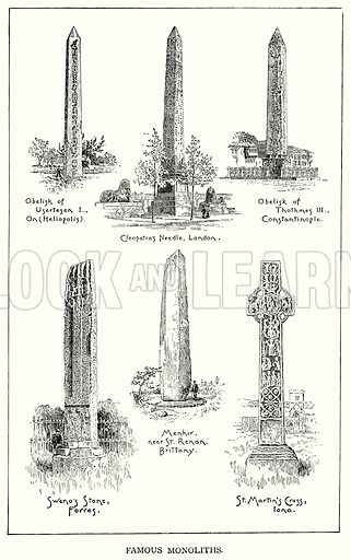 Famous Monoliths. Obelisk of Usertesen I, on (Helipolis). Cleopotra's Needle, London. Obelisk of Thothmes III, Constantinople. Sweno's Stone, Forres. Menhir, near St Renan, Brittany. St Martin's Cross, Iona. Illustration for Blackie's Modern Cyclopedia (1899).