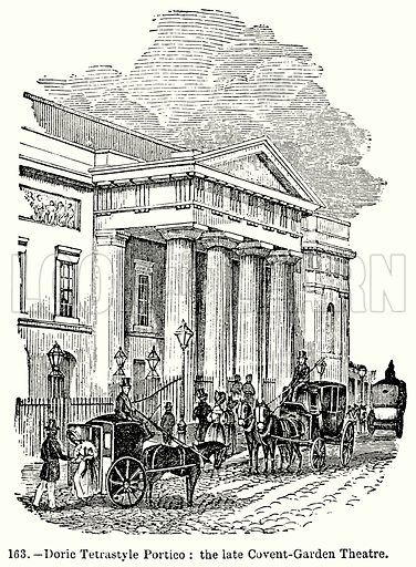Doric Tetrastyle Portico: The Late Covent-Garden Theatre. Illustration for Knight's Pictorial Gallery of Arts (London Printing and Publishing, c 1860).